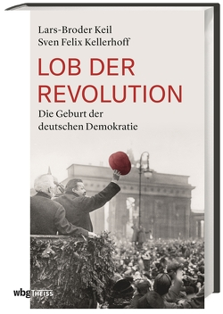 Lob der Revolution von Keil,  Lars-Broder, Kellerhoff,  Sven Felix
