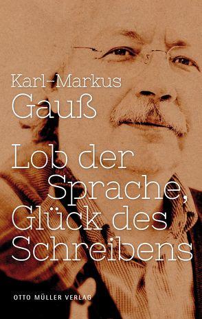 Lob der Sprache, Glück des Schreibens von Gauss,  Karl Markus