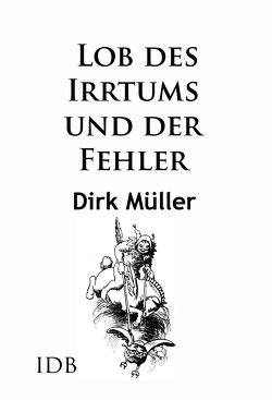 Lob des Irrtums und der Fehler von Müller,  Dirk