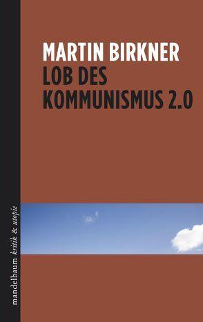 Lob des Kommunismus 2.0 von Birkner,  Martin