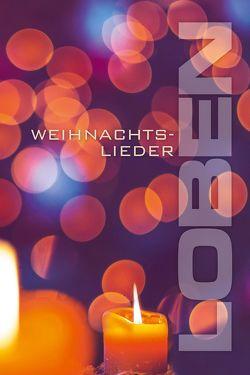 LOBEN Weihnachtslieder von Binder,  Lucian, Elter,  Johannes, Georg,  Dietrich