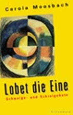 Lobet die Eine von Moosbach,  Carola, Schottroff,  Luise