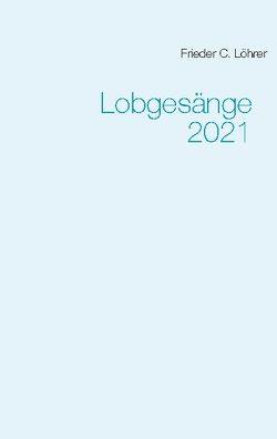 Lobgesänge 2021 von Löhrer,  Frieder C.