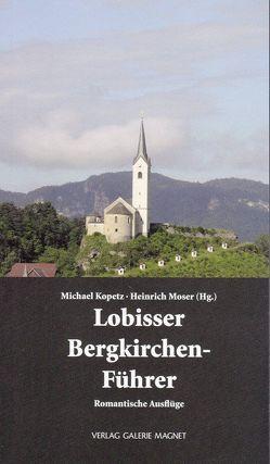 Lobisser Bergkirchen-Führer. von Kopetz,  Michael, Moser,  Heinrich