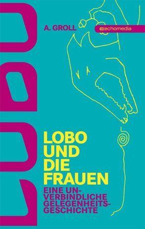 Lobo und die Frauen von Groll,  A.