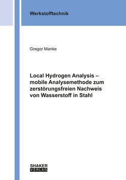 Local Hydrogen Analysis – mobile Analysemethode zum zerstörungsfreien Nachweis von Wasserstoff in Stahl von Manke,  Gregor