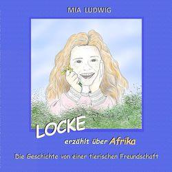 LOCKE erzählt über Afrika von LUDWIG,  MIA