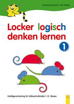 Locker logisch denken lernen 1 – Intelligenztraining für Volksschulkinder von Jarausch,  Susanna, Stangl,  Ilse