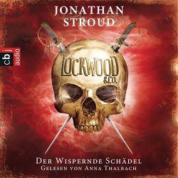 Lockwood & Co. – Der Wispernde Schädel von Jung,  Gerald, Orgaß,  Katharina, Stroud,  Jonathan, Thalbach,  Anna