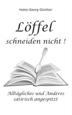 Löffel schneiden nicht von Günther,  Heinz-Georg