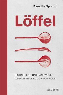 Löffel von Barn the Spoon, Schumitz,  Angela, Treloar,  Debi