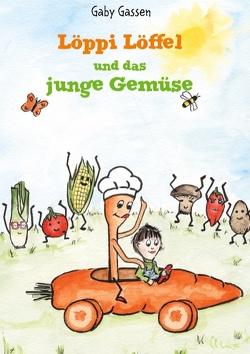 Löppi Löffel und das junge Gemüse von Gassen,  Gaby