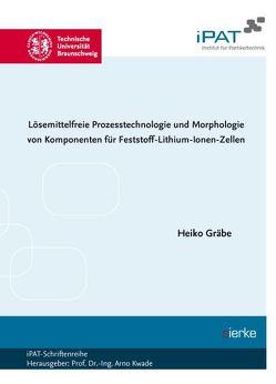 Lösemittelfreie Prozesstechnologie und Morphologie von Komponenten für Feststoff- Lithium-Ionen-Zellen von Gräbe,  Heiko