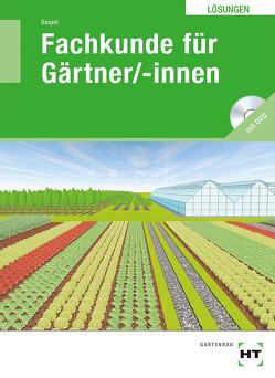 Lösungen Fachkunde für Gärtner/-innen von Seipel,  Holger
