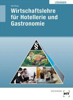 Lösungen Wirtschaftslehre für Hotellerie und Gastronomie von Prof. Dr. Dettmer,  Harald, Schulz,  Lydia, Voll,  Marco, Warden,  Sandra