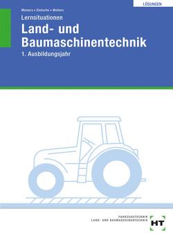 Lösungen zu Lernsituationen Land- und Baumaschinentechnik von Dietsche,  Stefan, Meiners,  Herrmann, Wolters,  Peter A.