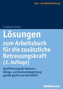 Lösungen zum Arbeitsbuch für die zusätzliche Betreuungskraft (2. Auflage) von Henke,  Friedhelm