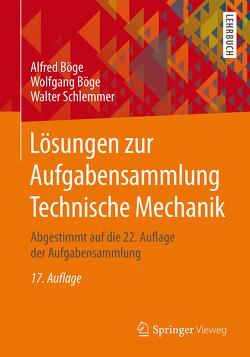 Lösungen zur Aufgabensammlung Technische Mechanik von Böge,  Alfred, Böge,  Gert, Böge,  Wolfgang, Schlemmer,  Walter, Weißbach,  Wolfgang