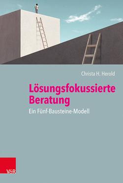 Lösungsfokussierte Beratung: Ein Fünf-Bausteine-Modell von Herold,  Christa H., Scholten,  Michael, Schumacher,  Thomas