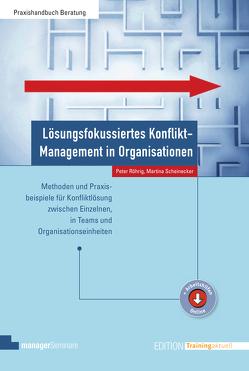Lösungsfokussiertes Konflikt-Management in Organisationen von Röhrig,  Peter, Scheinecker,  Martina