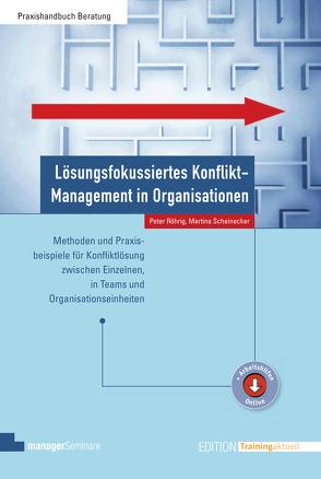 Lösungsfokussiertes Konfliktmanagement in Organisationen von Röhrig,  Peter, Scheinecker,  Martina