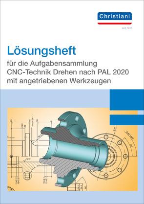 Lösungsheft für die Aufgabensammlung CNC-Technik Drehen nach PAL 2012 mit angetriebenen Werkzeugen