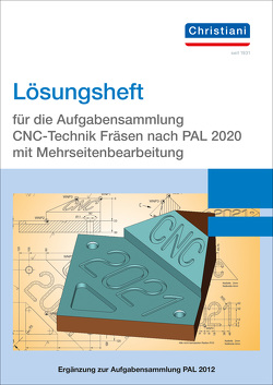 Lösungsheft für die Aufgabensammlung CNC-Technik Fräsen nach PAL 2020 mit Mehrseitenbearbeitung