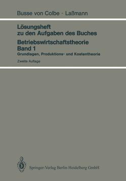 Lösungsheft zu den Aufgaben des Buches Betriebswirtschaftstheorie Band 1 von Busse von Colbe,  W., Laßmann,  G.