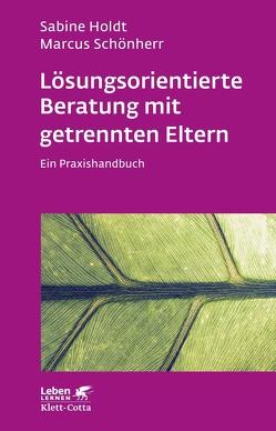 Lösungsorientierte Beratung mit getrennten Eltern von Holdt,  Sabine, Schönherr,  Marcus
