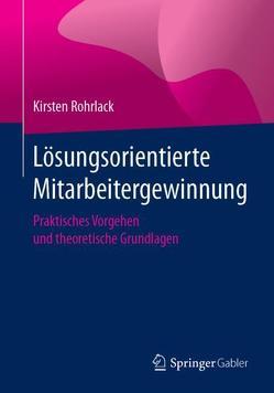 Lösungsorientierte Mitarbeitergewinnung von Rohrlack,  Kirsten