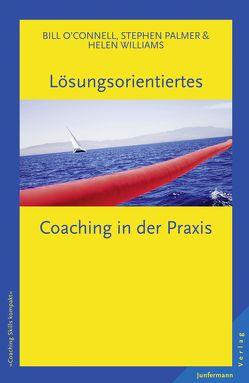 Lösungsorientiertes Coaching in der Praxis von Campisi,  Claudia, O´Connell,  Bill, Palmer,  Stephen, Williams,  Helen