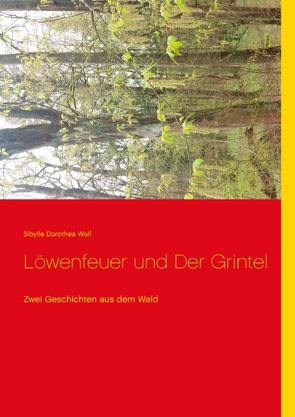 Löwenfeuer und Der Grintel von Wolf,  Sibylle Dorothea