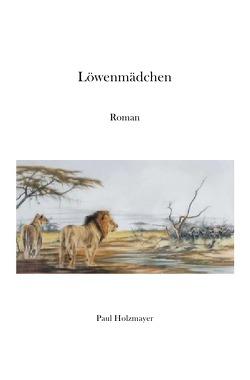 Löwenmädchen von Holzmayer,  Paul