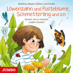 Löwenzahn und Pusteblume, Schmetterling und ich. Komm mit in meinen Lieder-Garten! von Meyer-Göllner,  Matthias