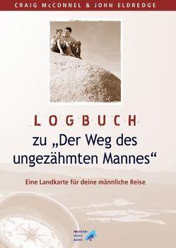 """Logbuch zu """"Der Weg des ungezähmten Mannes"""" von Eldredge,  John, McConnell,  Craig, Middeler,  Esther"""