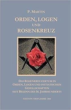 Logen, Orden und das Rosenkreuz von Martin,  P, Steiner,  M P