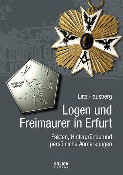 Logen und Freimaurer in Erfurt von Hausberg,  Lutz
