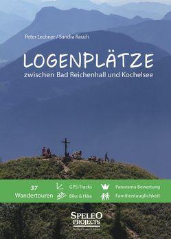 Logenplätze zwischen Bad Reichenhall und Kochelsee von Lechner,  Peter, Rauch,  Sandra