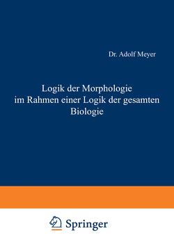 Logik der Morphologie im Rahmen einer Logik der gesamten Biologie von Meyer,  Adolf