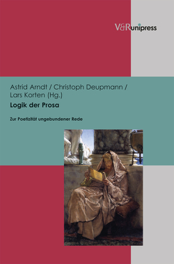 Logik der Prosa von Arndt,  Astrid, Deupmann,  Christoph, Korten,  Lars