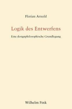 Logik des Entwerfens von Arnold,  Florian