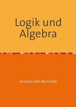 Logik und Algebra von Zeh-Marschke,  Andreas
