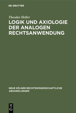 Logik und Axiologie der analogen Rechtsanwendung von Heller,  Theodor