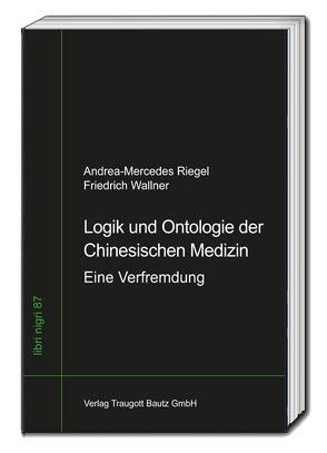 Logik und Ontologie der Chinesischen Medizin von Riegel,  Andrea-Mercedes, Wallner,  Friedrich