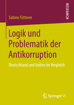 Logik und Problematik der Antikorruption von Fütterer,  Sabine