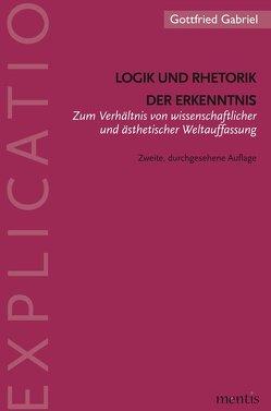 Logik und Rhetorik der Erkenntnis von Gabriel,  Gottfried
