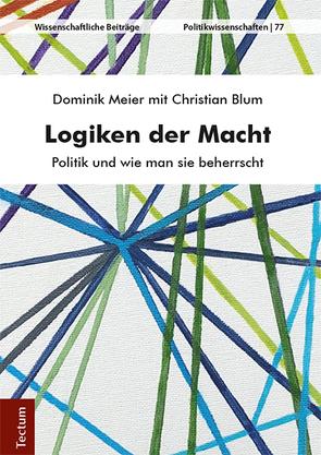 Logiken der Macht von Blum,  Christian, Meier,  Dominik
