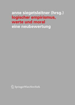 Logischer Empirismus, Werte und Moral von Siegetsleitner,  Anne