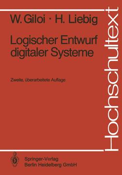 Logischer Entwurf digitaler Systeme von Giloi,  Wolfgang, Liebig,  Hans