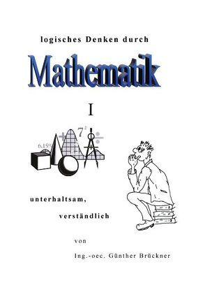 Logisches Denken durch Mathematik, I von Brückner,  Günther